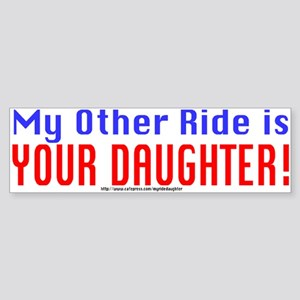 My Other Ride is YOUR DAUGHTER! Bumper Sticker
