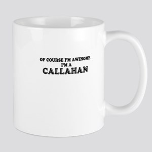 Of course I'm Awesome, Im CALLAHAN Mugs