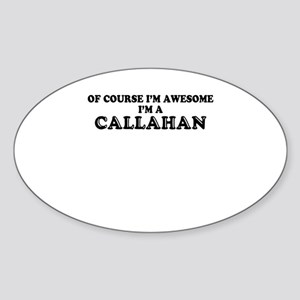 Of course I'm Awesome, Im CALLAHAN Sticker