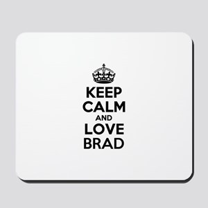 Keep Calm and Love BRAD Mousepad