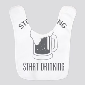 Stop Thinking Start Drinking Bib