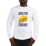 Jews for Cheeses Long Sleeve T-Shirt