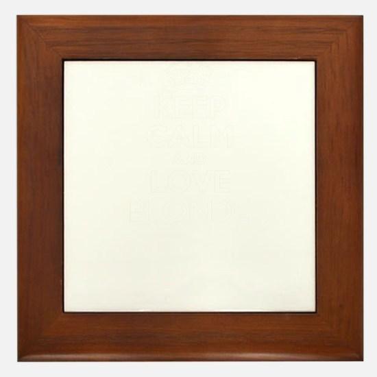 Keep Calm and Love BLONDE Framed Tile