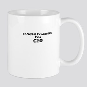 Of course I'm Awesome, Im CEO Mugs