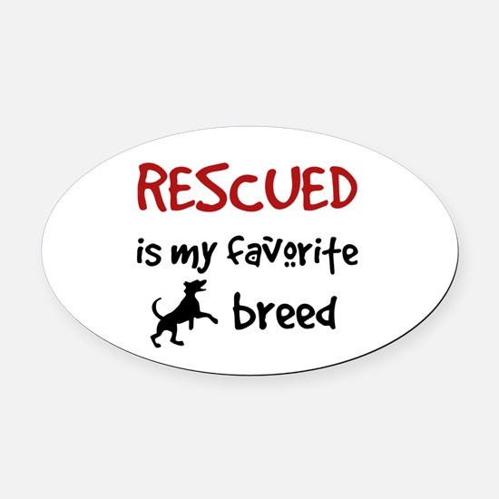 Rescued is my favorite breed Oval Car Magnet