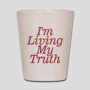I'm Living My Truth Shot Glass