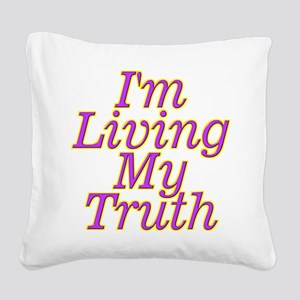 I'm Living My Truth Square Canvas Pillow