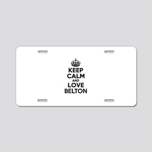Keep Calm and Love BELTON Aluminum License Plate