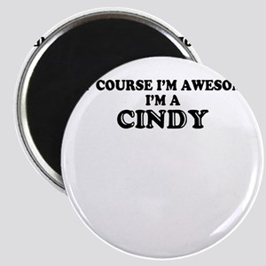 Of course I'm Awesome, Im CINDY Magnets