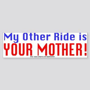#0126 My Other Ride is YOUR MOTHER! Sticker (Bumpe