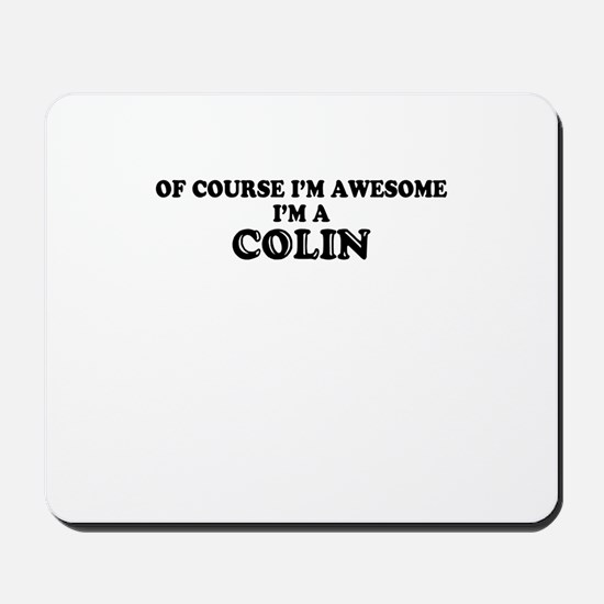 Of course I'm Awesome, Im COLIN Mousepad