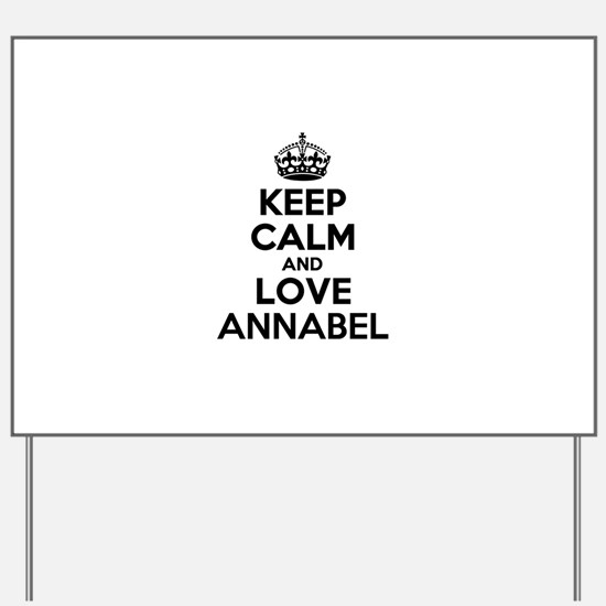 Keep Calm and Love ANNABEL Yard Sign