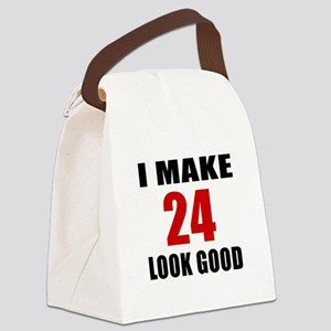 I Make 24 Look Good Canvas Lunch Bag