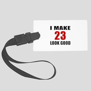 I Make 23 Look Good Large Luggage Tag