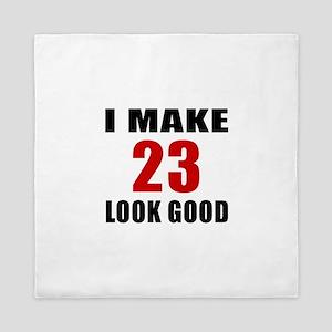 I Make 23 Look Good Queen Duvet