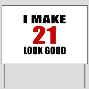 I Make 21 Look Good Yard Sign