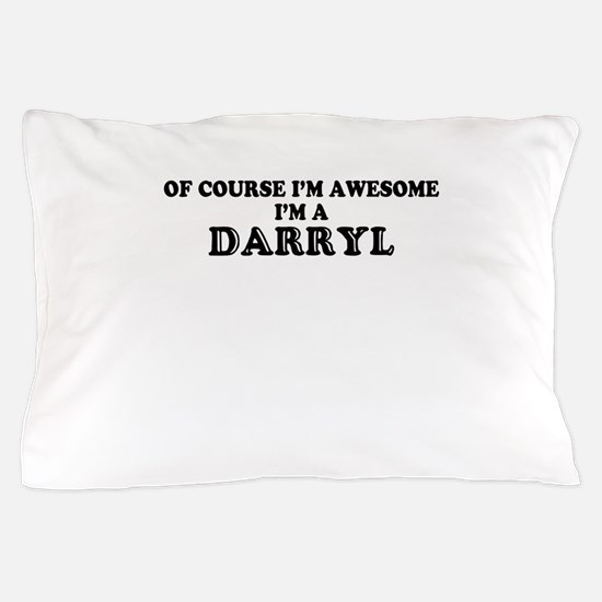 Of course I'm Awesome, Im DARRYL Pillow Case