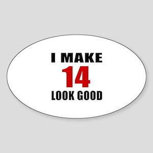 I Make 14 Look Good Sticker (Oval)