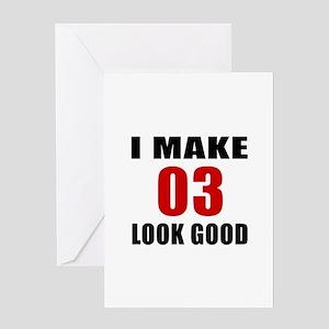 I Make 03 Look Good Greeting Card