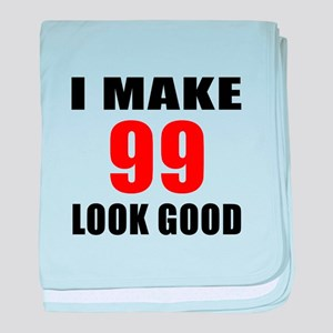 I Make 99 Look Good baby blanket