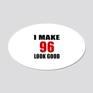 I Make 96 Look Good 20x12 Oval Wall Decal