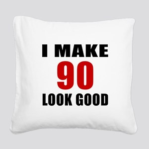 I Make 90 Look Good Square Canvas Pillow