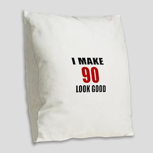 I Make 90 Look Good Burlap Throw Pillow