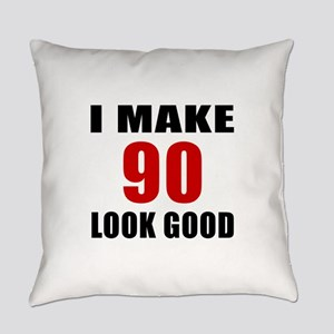 I Make 90 Look Good Everyday Pillow