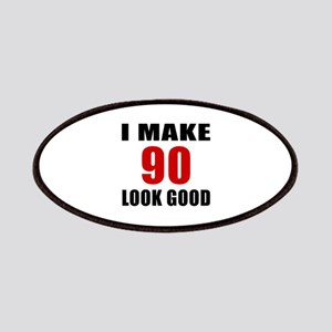 I Make 90 Look Good Patch