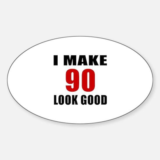 I Make 90 Look Good Sticker (Oval)
