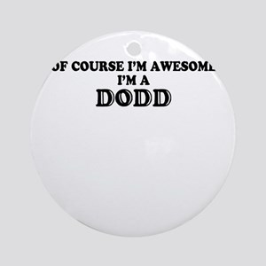 Of course I'm Awesome, Im DODD Round Ornament