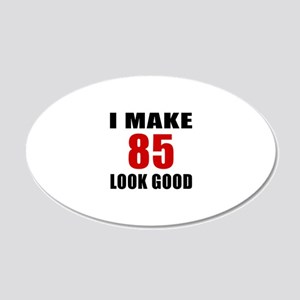 I Make 85 Look Good 20x12 Oval Wall Decal