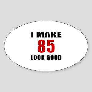 I Make 85 Look Good Sticker (Oval)