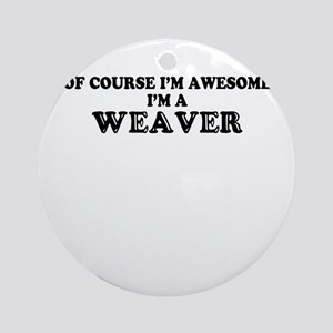 Of course I'm Awesome, Im WEAVER Round Ornament
