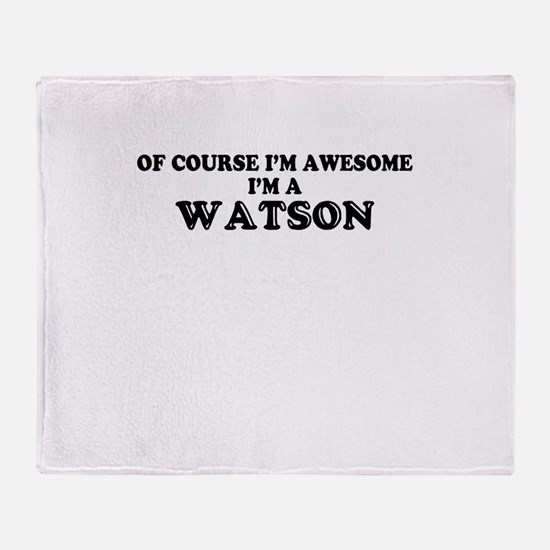 Of course I'm Awesome, Im WATSON Throw Blanket