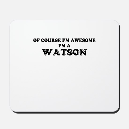 Of course I'm Awesome, Im WATSON Mousepad