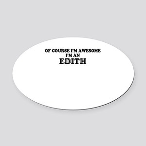 Of course I'm Awesome, Im EDITH Oval Car Magnet