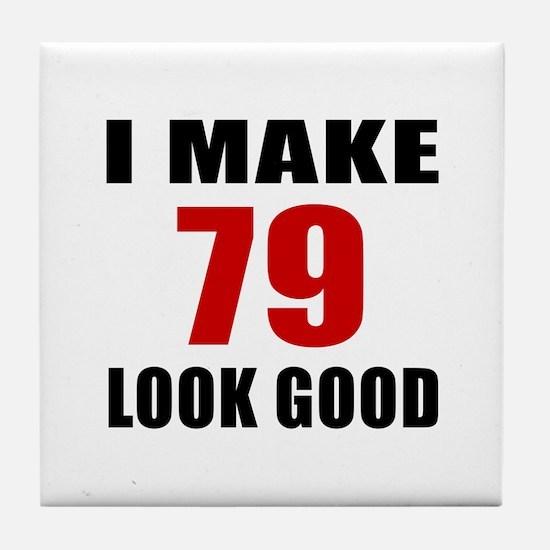 I Make 79 Look Good Tile Coaster