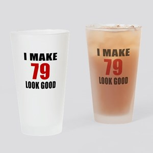 I Make 79 Look Good Drinking Glass