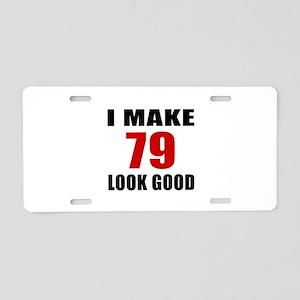 I Make 79 Look Good Aluminum License Plate