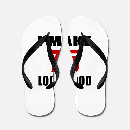 I Make 75 Look Good Flip Flops