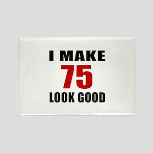 I Make 75 Look Good Rectangle Magnet