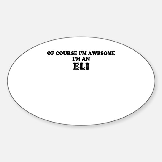 Of course I'm Awesome, Im ELI Decal