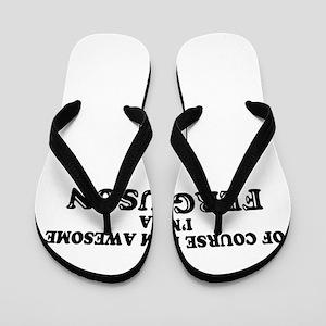 Of course I'm Awesome, Im FERGUSON Flip Flops