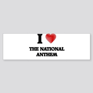 I love The National Anthem Bumper Sticker