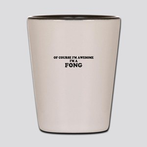 Of course I'm Awesome, Im FONG Shot Glass