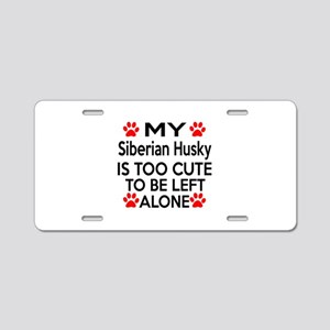 Siberian Husky Is Too Cute Aluminum License Plate