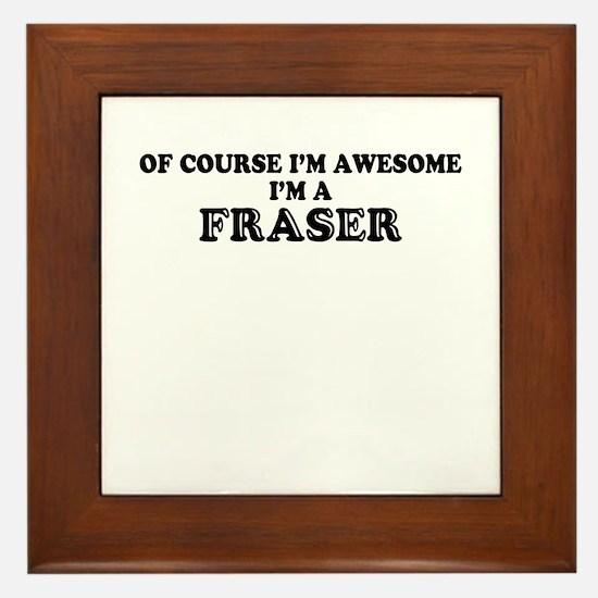 Of course I'm Awesome, Im FRASER Framed Tile