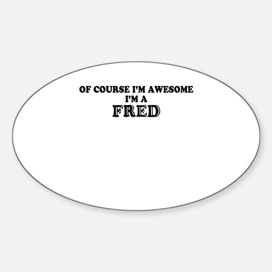 Of course I'm Awesome, Im FRED Decal