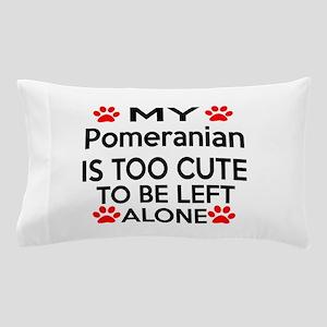 Pomeranian Is Too Cute Pillow Case